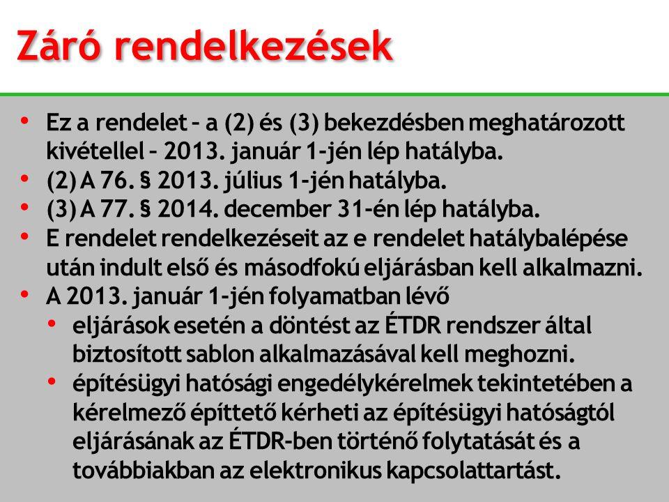 Záró rendelkezések Ez a rendelet – a (2) és (3) bekezdésben meghatározott kivétellel – 2013. január 1-jén lép hatályba. (2) A 76. § 2013. július 1-jén