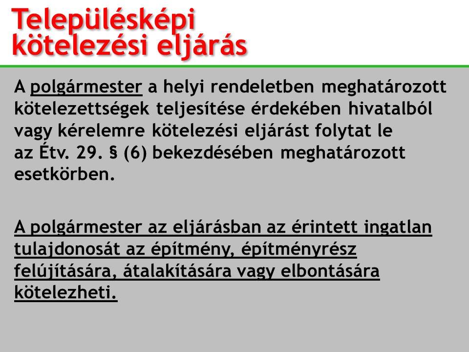 Településképi kötelezési eljárás A polgármester a helyi rendeletben meghatározott kötelezettségek teljesítése érdekében hivatalból vagy kérelemre köte