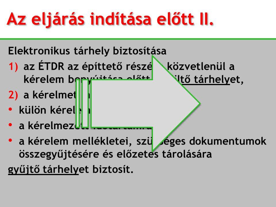 Az eljárás indítása előtt II. Elektronikus tárhely biztosítása 1)az ÉTDR az építtető részére közvetlenül a kérelem benyújtása előtt feltöltő tárhelyet