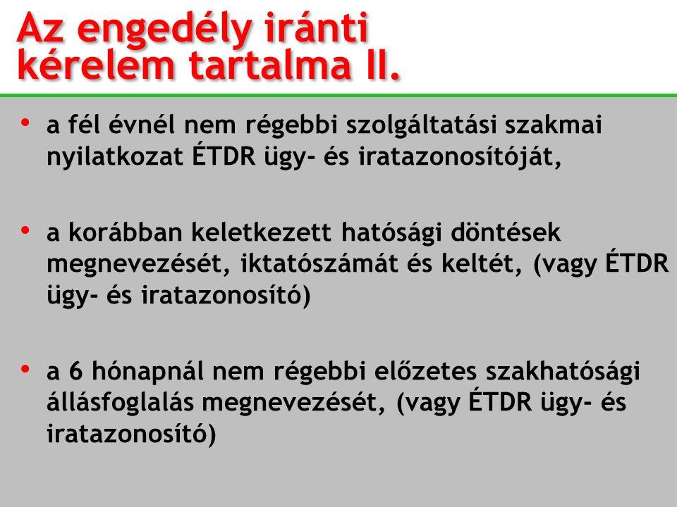 Az engedély iránti kérelem tartalma II. Az engedély iránti kérelem tartalma II. a fél évnél nem régebbi szolgáltatási szakmai nyilatkozat ÉTDR ügy- és