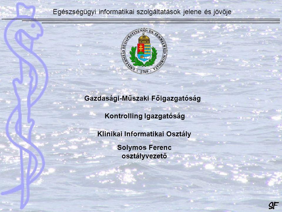 Solymos Ferenc osztályvezető Gazdasági-Műszaki Főigazgatóság Kontrolling Igazgatóság Klinikai Informatikai Osztály Egészségügyi informatikai szolgálta