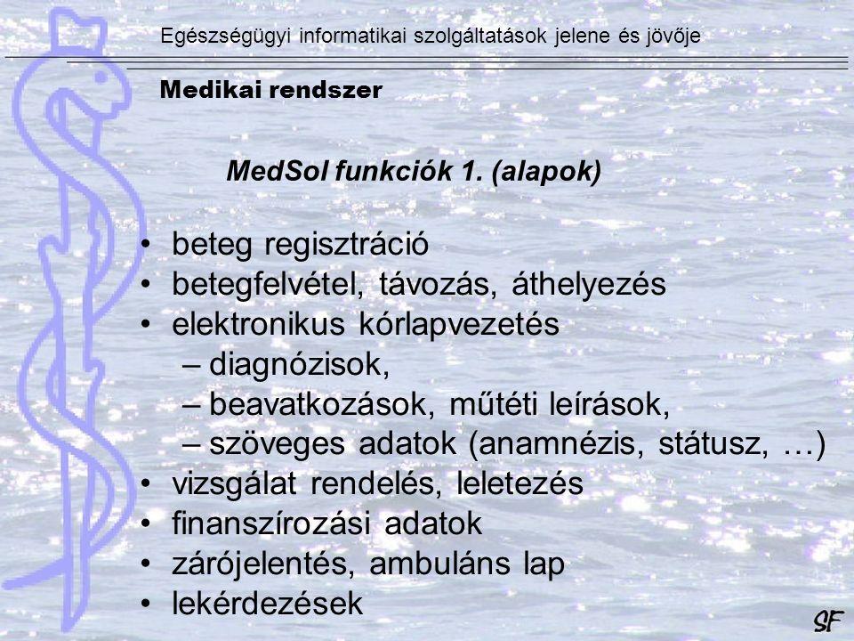 MedSol funkciók 1. (alapok) beteg regisztráció betegfelvétel, távozás, áthelyezés elektronikus kórlapvezetés –diagnózisok, –beavatkozások, műtéti leír
