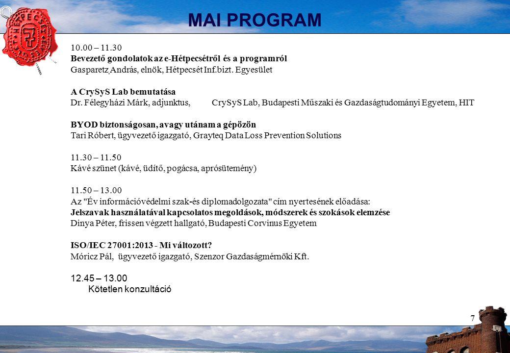 7 MAI PROGRAM 10.00 – 11.30 Bevezető gondolatok az e-Hétpecsétről és a programról Gasparetz András, elnök, Hétpecsét Inf.bizt. Egyesület A CrySyS Lab