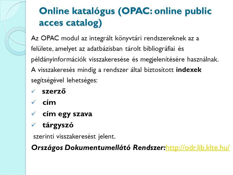 Online katalógus (OPAC: online public acces catalog) Az OPAC modul az integrált könyvtári rendszereknek az a felülete, amelyet az adatbázisban tárolt bibliográfiai és példányinformációk visszakeresése és megjelenítésére használnak.