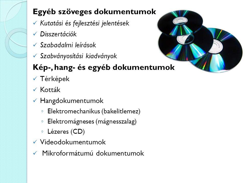 Egyéb szöveges dokumentumok Kutatási és fejlesztési jelentések Disszertációk Szabadalmi leírások Szabványosítási kiadványok Kép-, hang- és egyéb dokumentumok Térképek Kották Hangdokumentumok ◦ Elektromechanikus (bakelitlemez) ◦ Elektromágneses (mágnesszalag) ◦ Lézeres (CD) Videodokumentumok Mikroformátumú dokumentumok