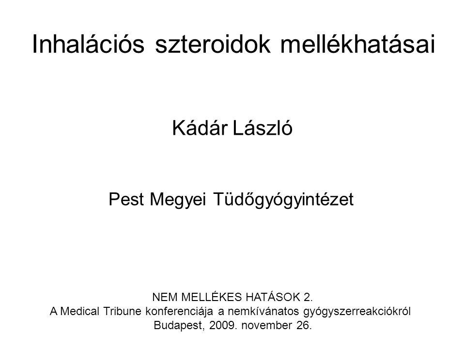 Inhalációs szteroidok mellékhatásai Pest Megyei Tüdőgyógyintézet Kádár László NEM MELLÉKES HATÁSOK 2.