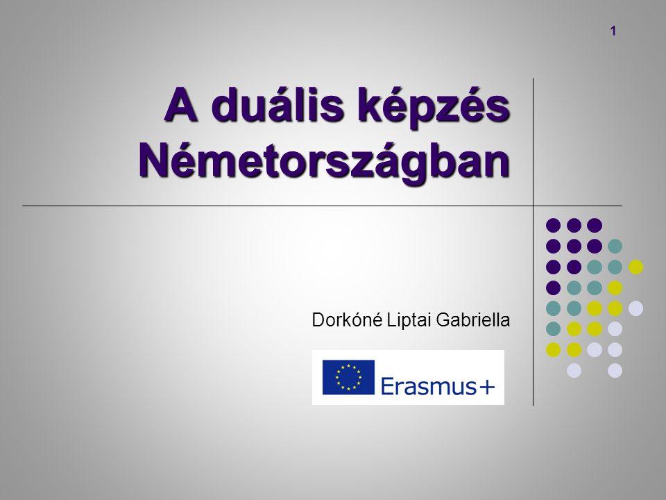 A duális képzés Németországban Dorkóné Liptai Gabriella 1