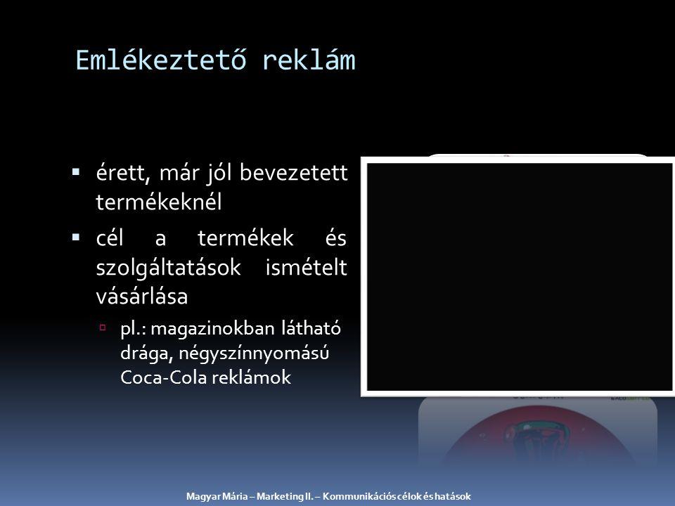 érett, már jól bevezetett termékeknél  cél a termékek és szolgáltatások ismételt vásárlása  pl.: magazinokban látható drága, négyszínnyomású Coca-Cola reklámok Emlékeztető reklám Magyar Mária – Marketing II.