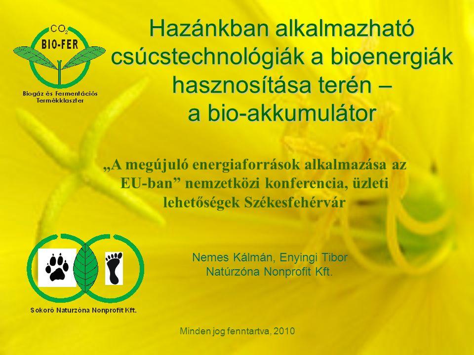 Minden jog fenntartva, 2010 Hazánkban alkalmazható csúcstechnológiák a bioenergiák hasznosítása terén – a bio-akkumulátor Nemes Kálmán, Enyingi Tibor Natúrzóna Nonprofit Kft.