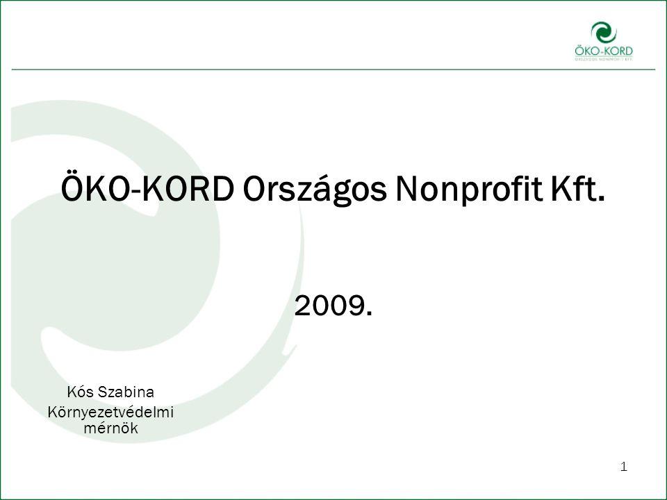 1 ÖKO-KORD Országos Nonprofit Kft. 2009. Kós Szabina Környezetvédelmi mérnök