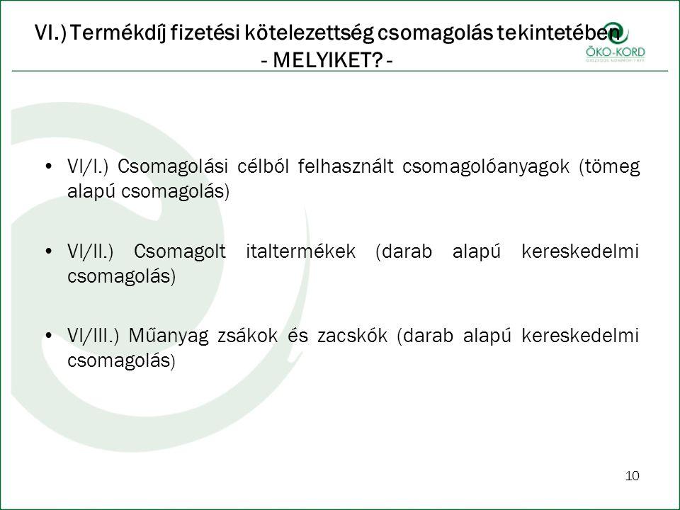 10 VI.) Termékdíj fizetési kötelezettség csomagolás tekintetében - MELYIKET? - VI/I.) Csomagolási célból felhasznált csomagolóanyagok (tömeg alapú cso