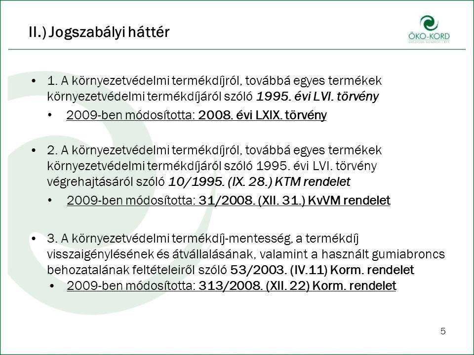 5 II.) Jogszabályi háttér 1. A környezetvédelmi termékdíjról, továbbá egyes termékek környezetvédelmi termékdíjáról szóló 1995. évi LVI. törvény 2009-