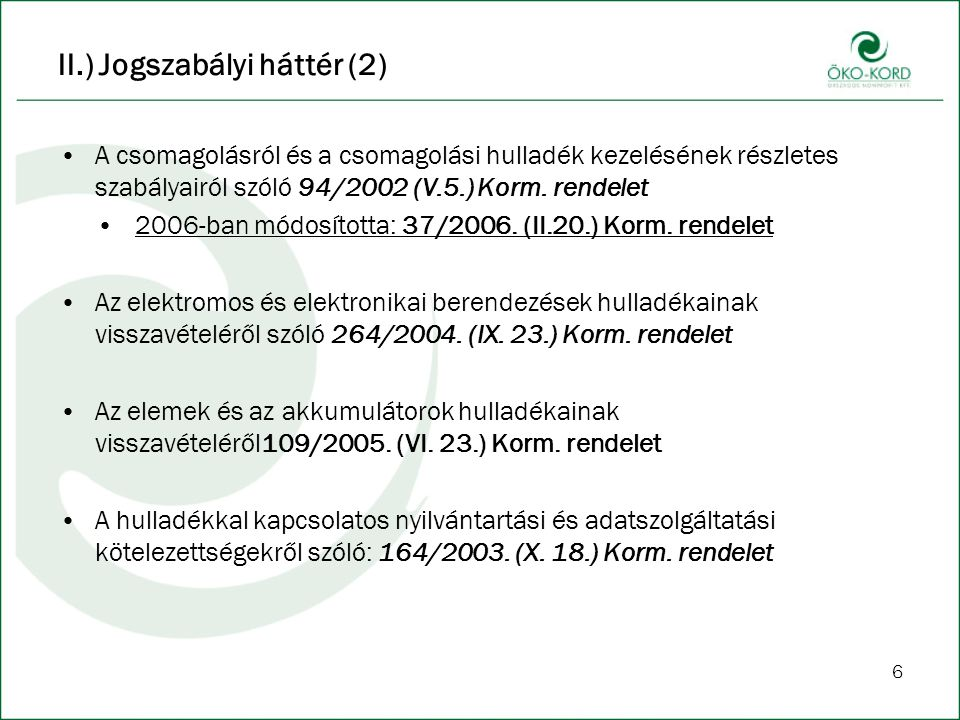6 II.) Jogszabályi háttér (2) A csomagolásról és a csomagolási hulladék kezelésének részletes szabályairól szóló 94/2002 (V.5.) Korm. rendelet 2006-ba