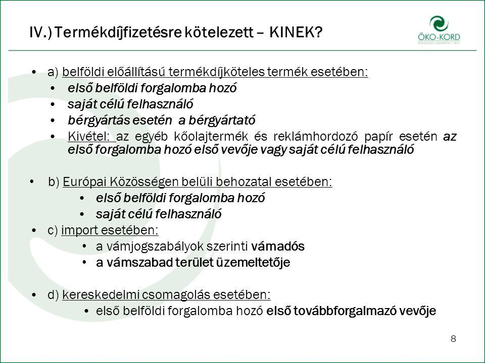 8 IV.) Termékdíjfizetésre kötelezett – KINEK? a) belföldi előállítású termékdíjköteles termék esetében: első belföldi forgalomba hozó saját célú felha