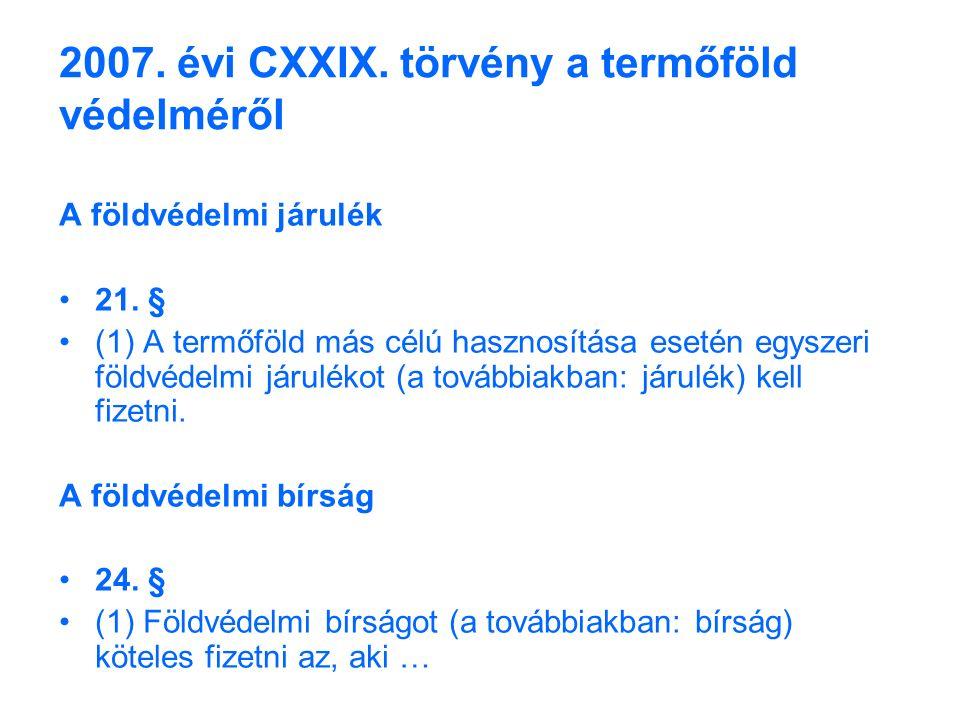 2007. évi CXXIX. törvény a termőföld védelméről A földvédelmi járulék 21.