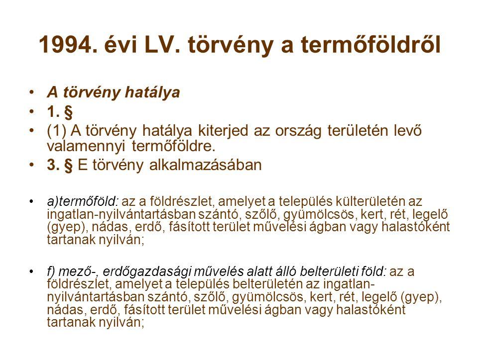 1994. évi LV. törvény a termőföldről A törvény hatálya 1.