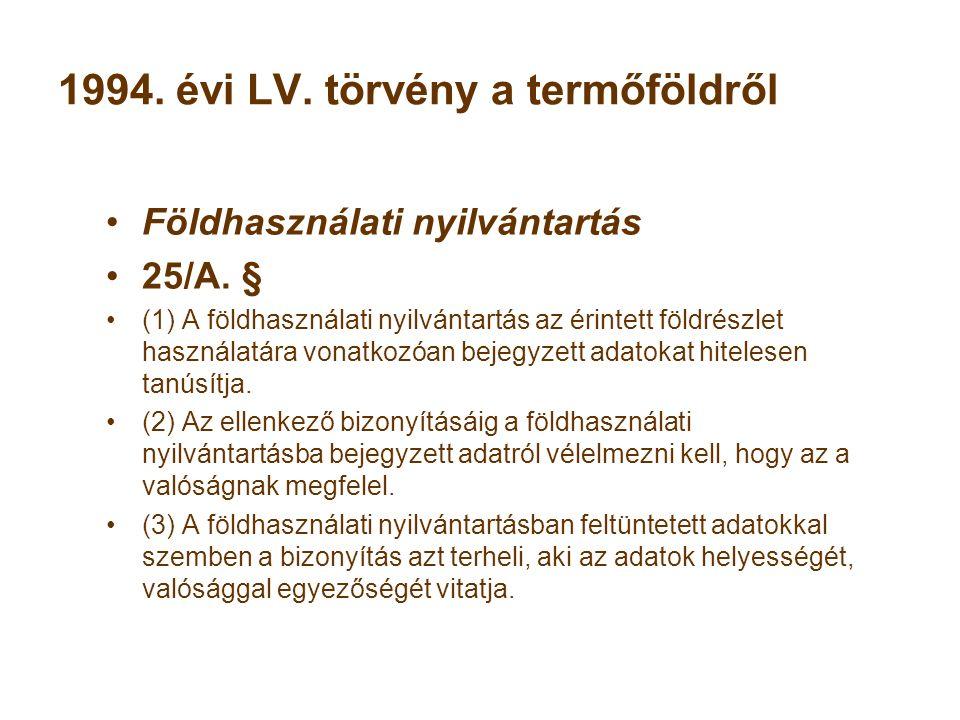 1994. évi LV. törvény a termőföldről Földhasználati nyilvántartás 25/A.
