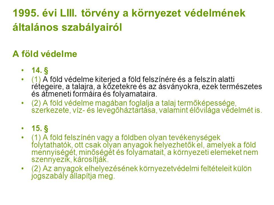 1995. évi LIII. törvény a környezet védelmének általános szabályairól A föld védelme 14.
