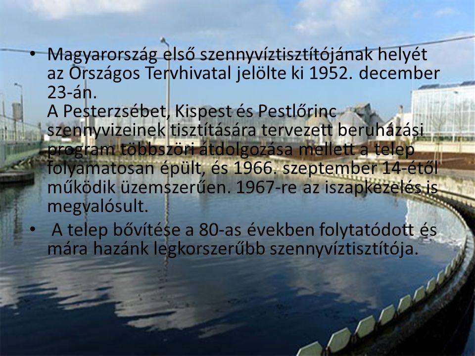 Magyarország első szennyvíztisztítójának helyét az Országos Tervhivatal jelölte ki 1952. december 23-án. A Pesterzsébet, Kispest és Pestlőrinc szennyv
