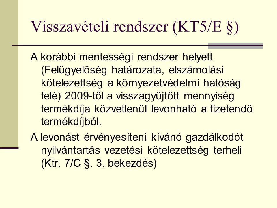 Visszavételi rendszer (KT5/E §) A korábbi mentességi rendszer helyett (Felügyelőség határozata, elszámolási kötelezettség a környezetvédelmi hatóság felé) 2009-től a visszagyűjtött mennyiség termékdíja közvetlenül levonható a fizetendő termékdíjból.