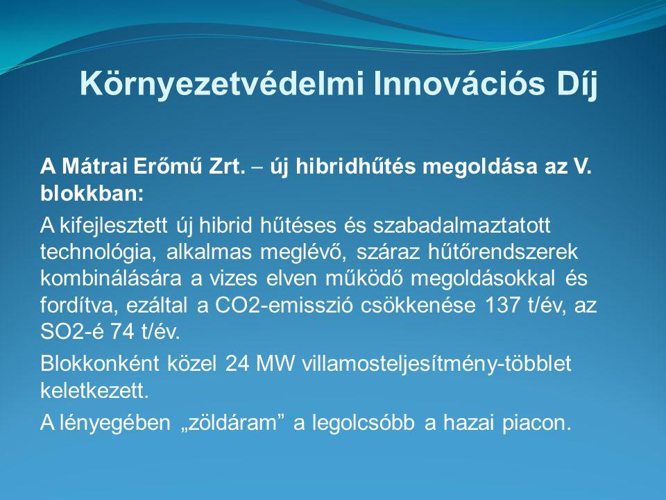 Környezetvédelmi Innovációs Díj A Mátrai Erőmű Zrt.  új hibridhűtés megoldása az V. blokkban: A kifejlesztett új hibrid hűtéses és szabadalmaztatott