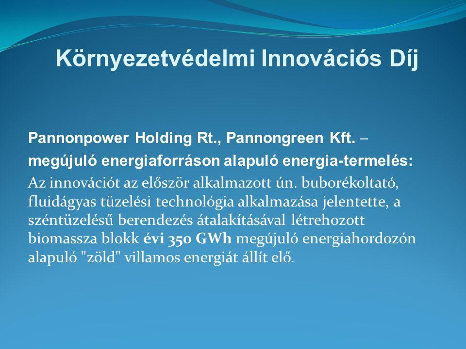Környezetvédelmi Innovációs Díj Pannonpower Holding Rt., Pannongreen Kft.  megújuló energiaforráson alapuló energia-termelés: Az innovációt az előszö