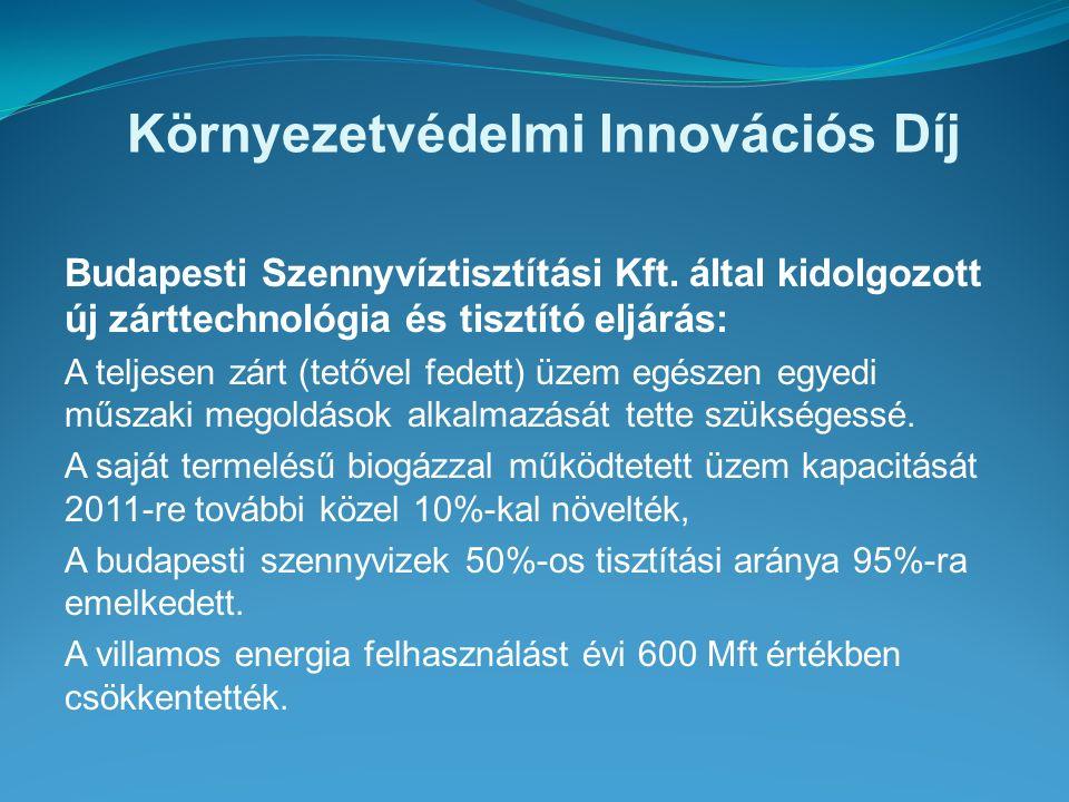 Környezetvédelmi Innovációs Díj Budapesti Szennyvíztisztítási Kft. által kidolgozott új zárttechnológia és tisztító eljárás: A teljesen zárt (tetővel