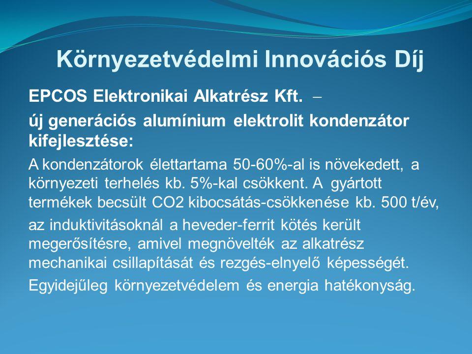 Környezetvédelmi Innovációs Díj EPCOS Elektronikai Alkatrész Kft.  új generációs alumínium elektrolit kondenzátor kifejlesztése: A kondenzátorok élet