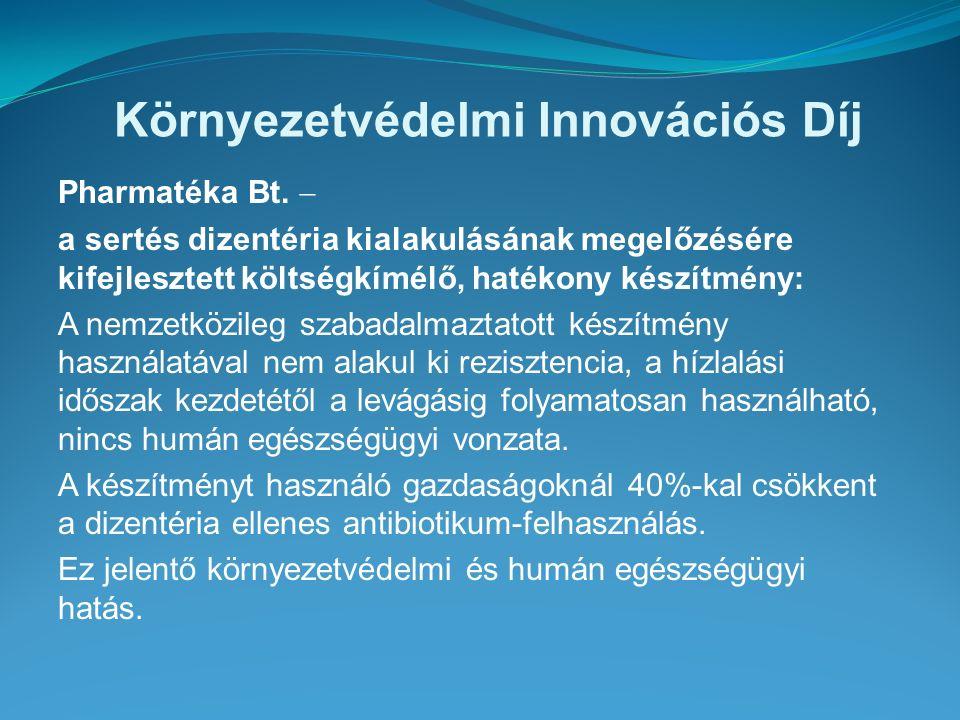 Környezetvédelmi Innovációs Díj Pharmatéka Bt.  a sertés dizentéria kialakulásának megelőzésére kifejlesztett költségkímélő, hatékony készítmény: A n