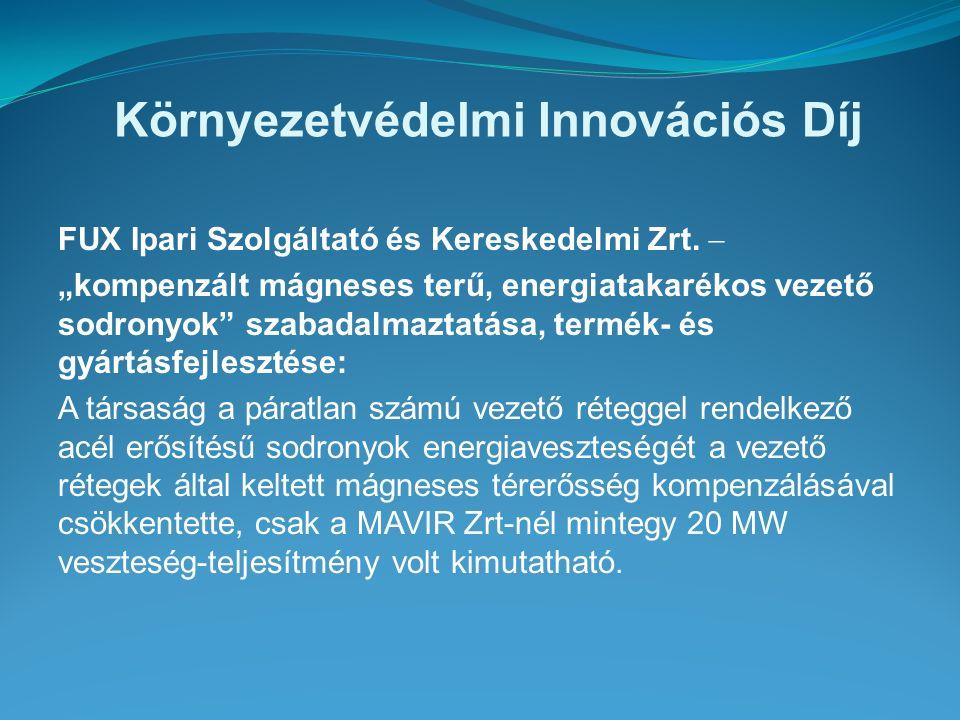 """Környezetvédelmi Innovációs Díj FUX Ipari Szolgáltató és Kereskedelmi Zrt.  """"kompenzált mágneses terű, energiatakarékos vezető sodronyok"""" szabadalmaz"""