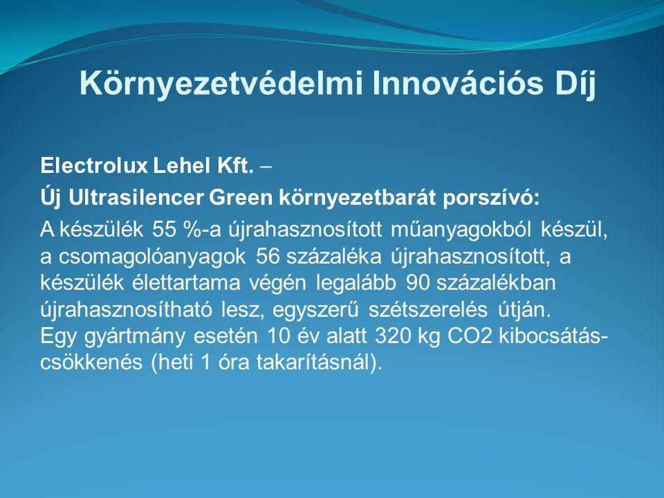 Környezetvédelmi Innovációs Díj Electrolux Lehel Kft.  Új Ultrasilencer Green környezetbarát porszívó: A készülék 55 %-a újrahasznosított műanyagokbó
