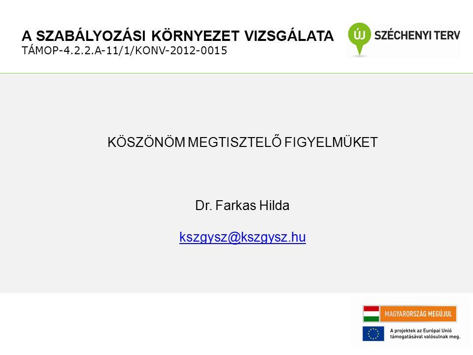 KÖSZÖNÖM MEGTISZTELŐ FIGYELMÜKET Dr. Farkas Hilda kszgysz@kszgysz.hu A SZABÁLYOZÁSI KÖRNYEZET VIZSGÁLATA TÁMOP-4.2.2.A-11/1/KONV-2012-0015