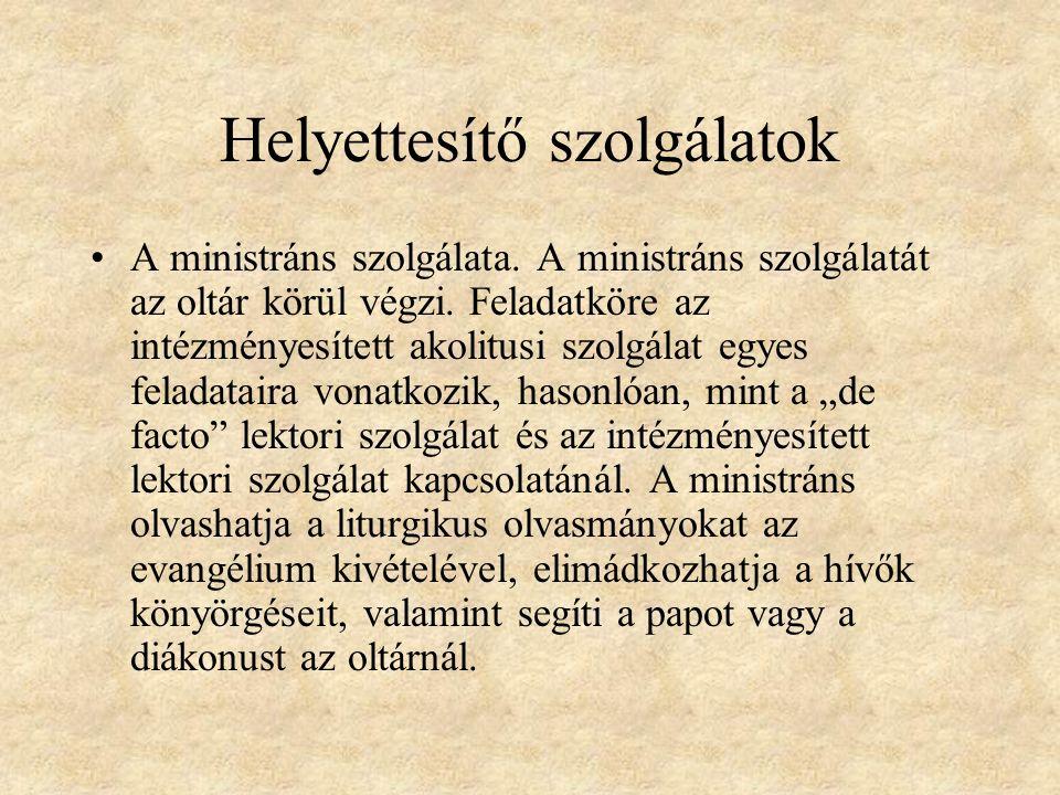 Helyettesítő szolgálatok A ministráns szolgálata. A ministráns szolgálatát az oltár körül végzi.