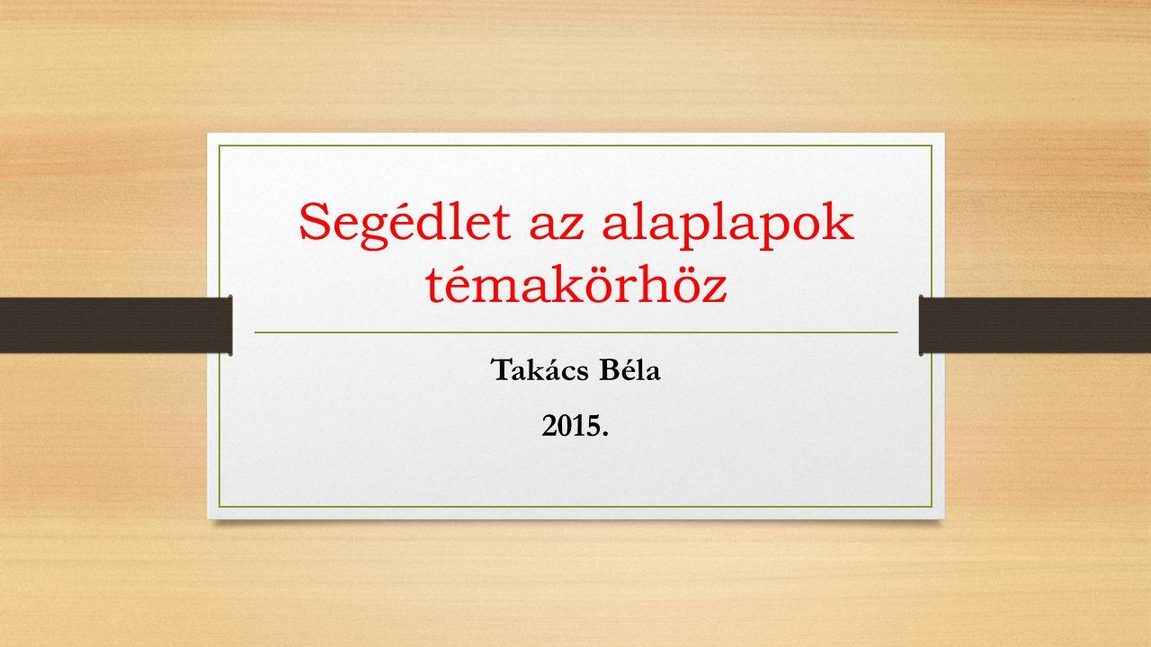 Segédlet az alaplapok témakörhöz Takács Béla 2015.