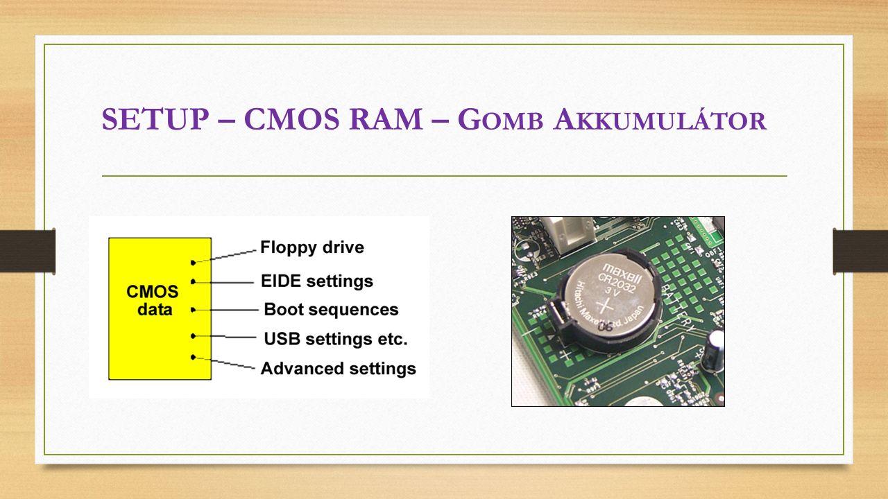 SETUP – CMOS RAM – G OMB A KKUMULÁTOR