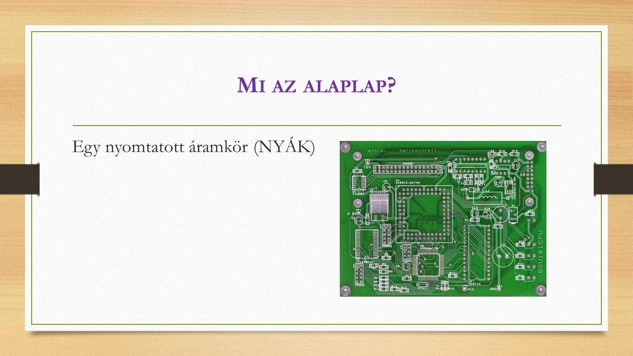 M I AZ ALAPLAP ? Egy nyomtatott áramkör (NYÁK)