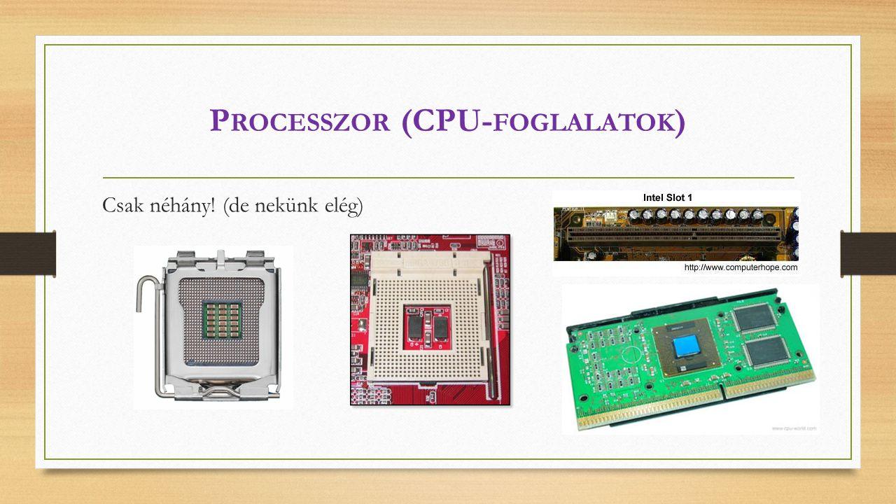 P ROCESSZOR (CPU- FOGLALATOK ) Csak néhány! (de nekünk elég)