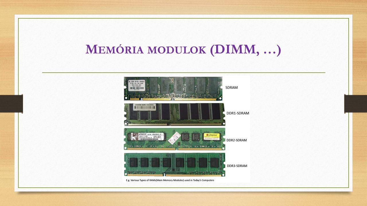 M EMÓRIA MODULOK (DIMM, …)