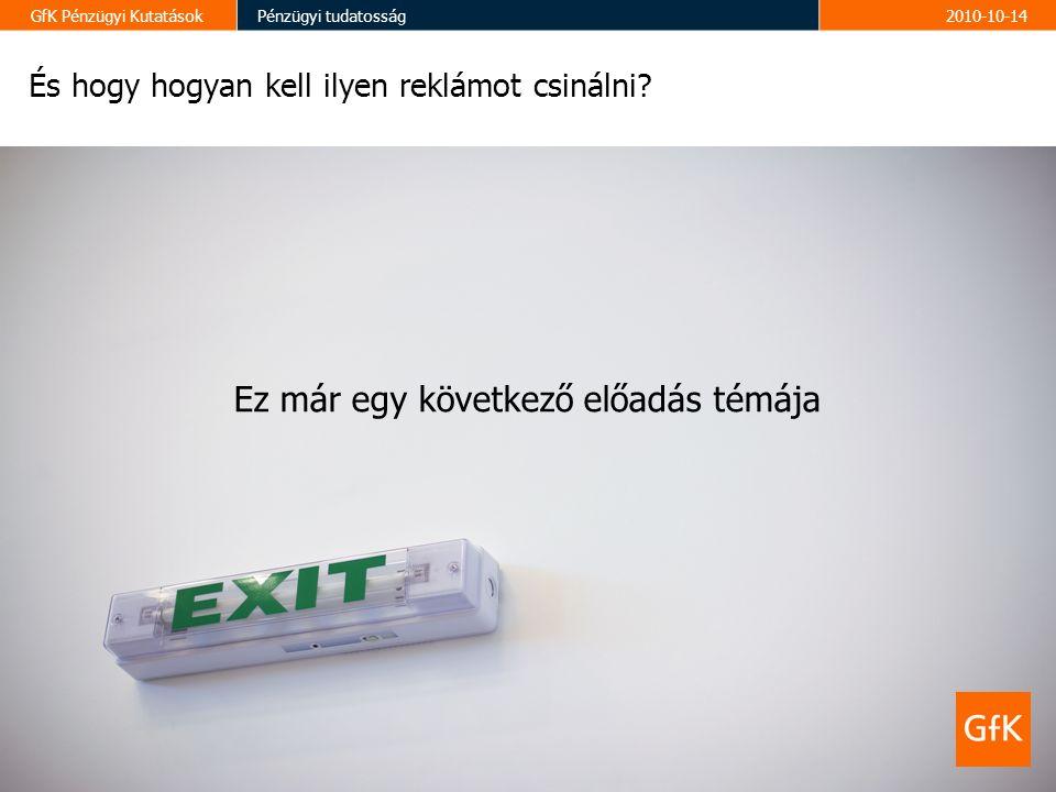 21 GfK Pénzügyi KutatásokPénzügyi tudatosság2010-10-14 És hogy hogyan kell ilyen reklámot csinálni.