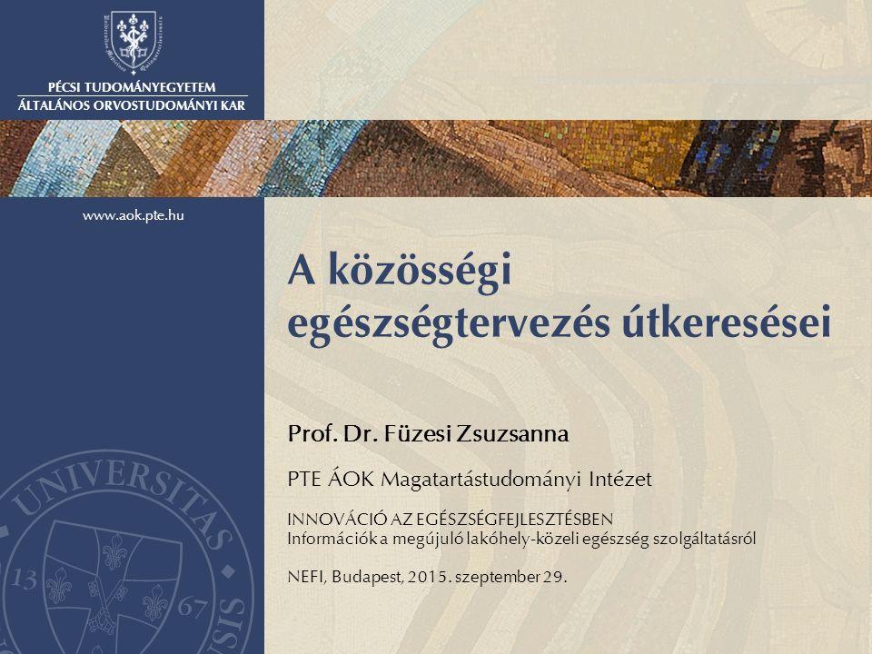 PÉCSI TUDOMÁNYEGYETEM ÁLTALÁNOS ORVOSTUDOMÁNYI KAR www.aok.pte.hu A közösségi egészségtervezés útkeresései Prof.