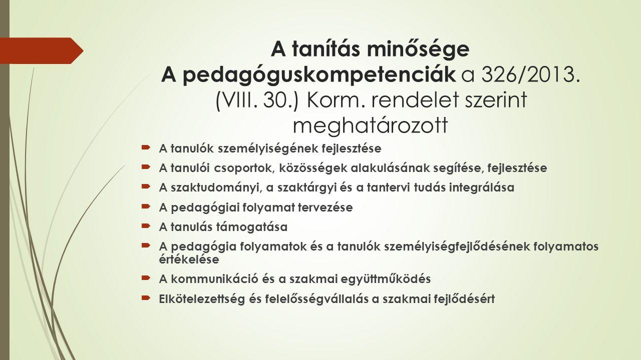 A tanítás minősége A pedagóguskompetenciák a 326/2013. (VIII. 30.) Korm. rendelet szerint meghatározott A tanulók személyiségének fejlesztése A tanu