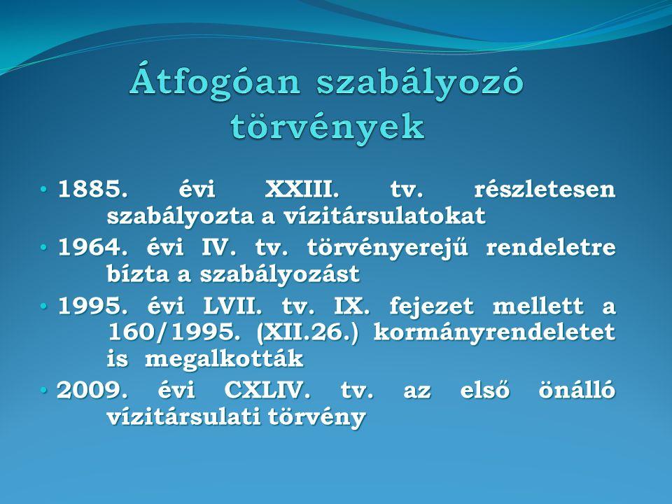 1885. évi XXIII. tv. részletesen szabályozta a vízitársulatokat 1885. évi XXIII. tv. részletesen szabályozta a vízitársulatokat 1964. évi IV. tv. törv