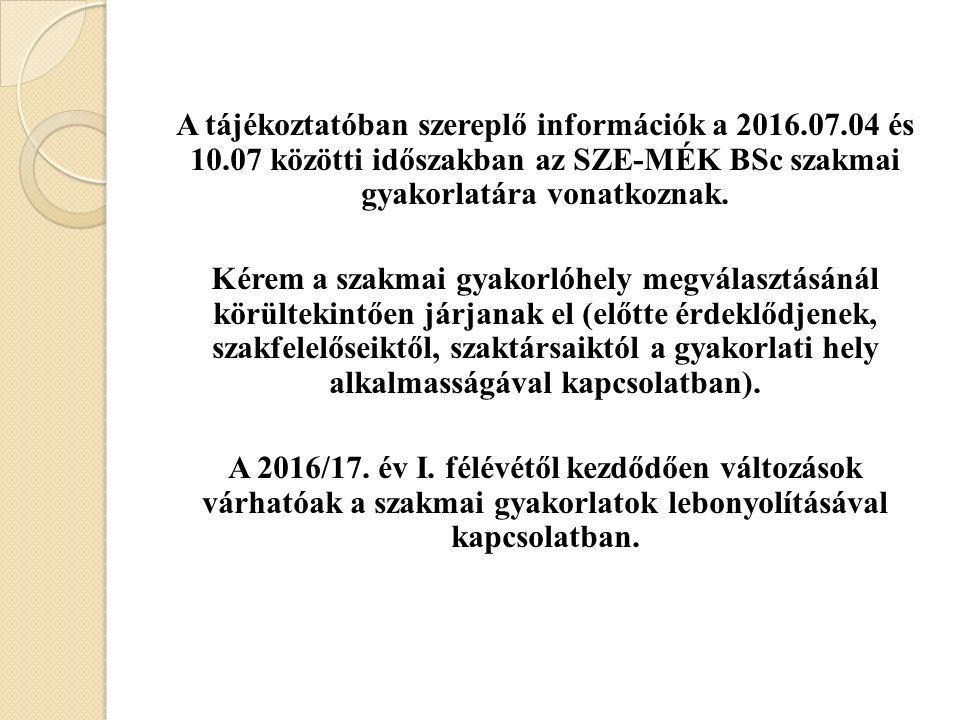 A tájékoztatóban szereplő információk a 2016.07.04 és 10.07 közötti időszakban az SZE-MÉK BSc szakmai gyakorlatára vonatkoznak.