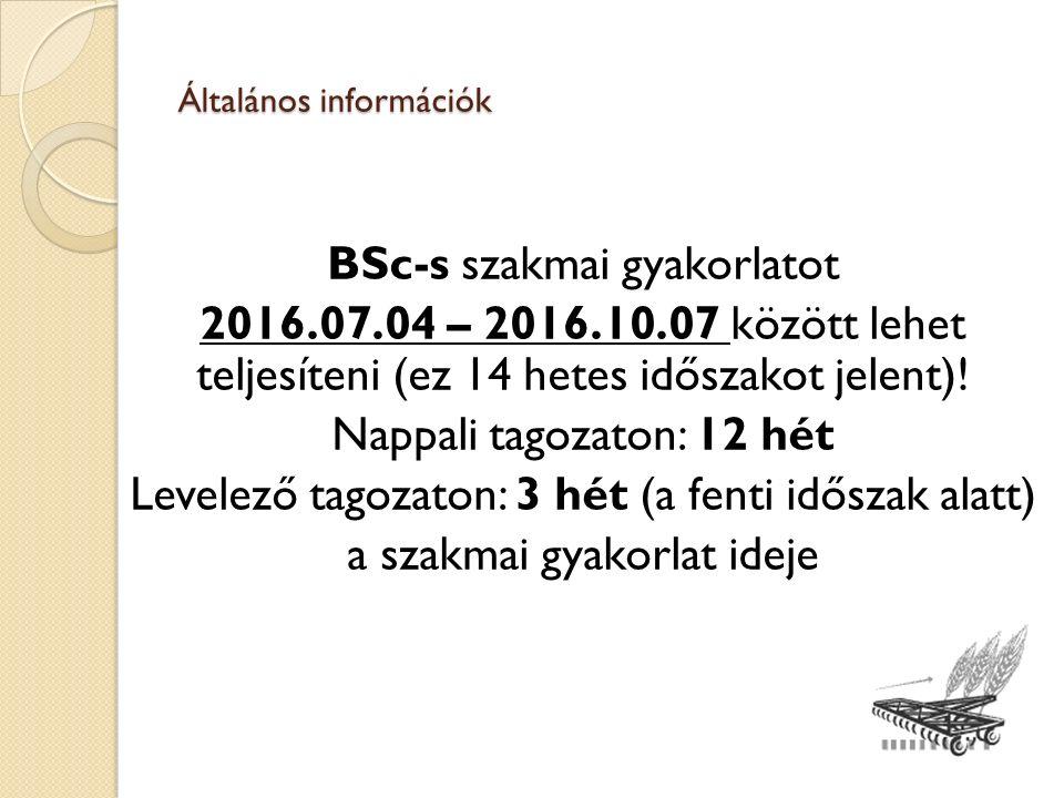Általános információk BSc-s szakmai gyakorlatot 2016.07.04 – 2016.10.07 között lehet teljesíteni (ez 14 hetes időszakot jelent).