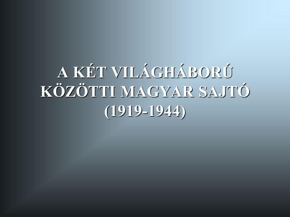 A KÉT VILÁGHÁBORÚ KÖZÖTTI MAGYAR SAJTÓ (1919-1944)