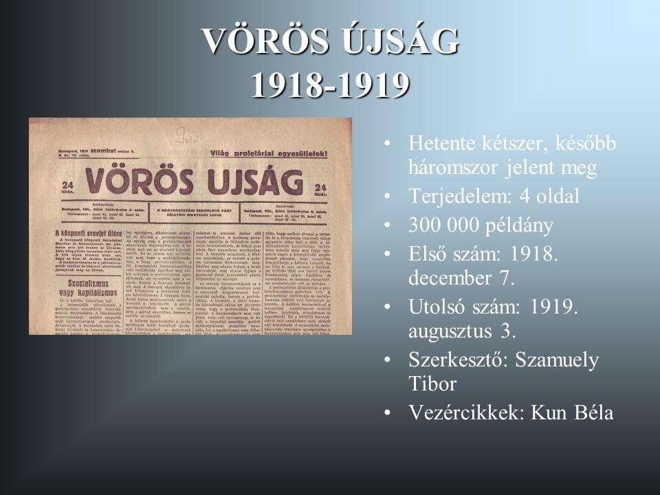 VÖRÖS ÚJSÁG 1918-1919 Hetente kétszer, később háromszor jelent meg Terjedelem: 4 oldal 300 000 példány Első szám: 1918.