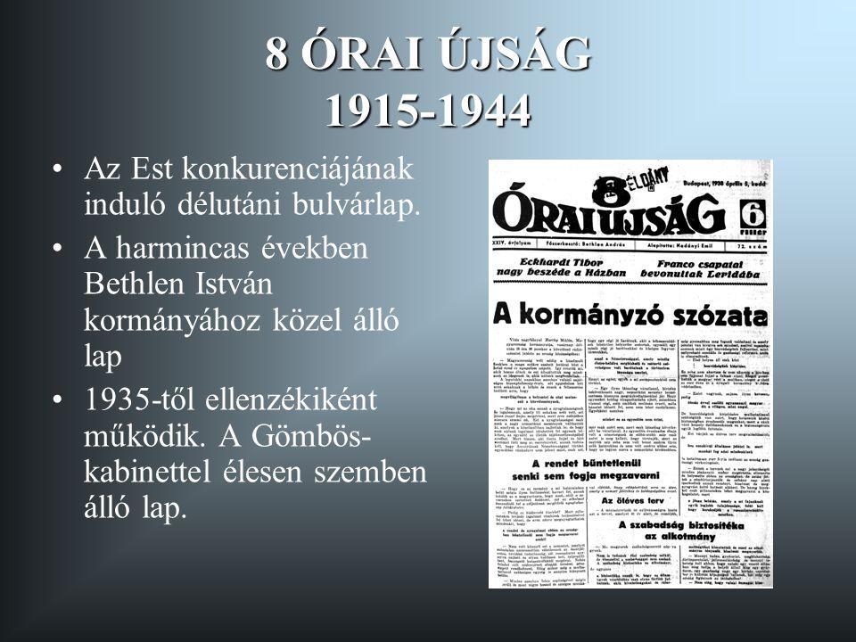 8 ÓRAI ÚJSÁG 1915-1944 Az Est konkurenciájának induló délutáni bulvárlap.