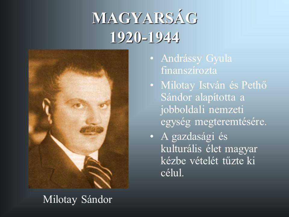 MAGYARSÁG 1920-1944 Andrássy Gyula finanszírozta Milotay István és Pethő Sándor alapította a jobboldali nemzeti egység megteremtésére.