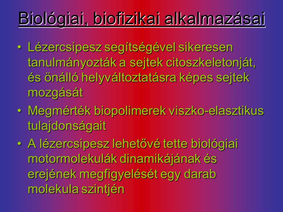 Biológiai, biofizikai alkalmazásai Lézercsipesz segítségével sikeresen tanulmányozták a sejtek citoszkeletonját, és önálló helyváltoztatásra képes sejtek mozgásátLézercsipesz segítségével sikeresen tanulmányozták a sejtek citoszkeletonját, és önálló helyváltoztatásra képes sejtek mozgását Megmérték biopolimerek viszko-elasztikus tulajdonságaitMegmérték biopolimerek viszko-elasztikus tulajdonságait A lézercsipesz lehetővé tette biológiai motormolekulák dinamikájának és erejének megfigyelését egy darab molekula szintjénA lézercsipesz lehetővé tette biológiai motormolekulák dinamikájának és erejének megfigyelését egy darab molekula szintjén