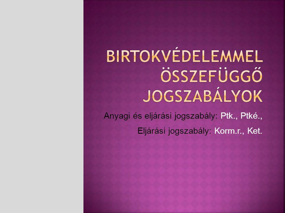 Anyagi és eljárási jogszabály: Ptk., Ptké., Eljárási jogszabály: Korm.r., Ket.